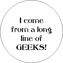 I come from a long line of GEEKS!