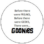 Before there were FREAKS, Before there were GEEKS, There were... GoOnies