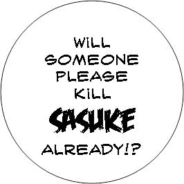 Will someone please kill Sasuke already!?