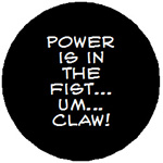 Power is in the fist... um... claw!